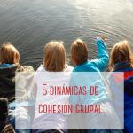 5 dinámicas de cohesión grupal