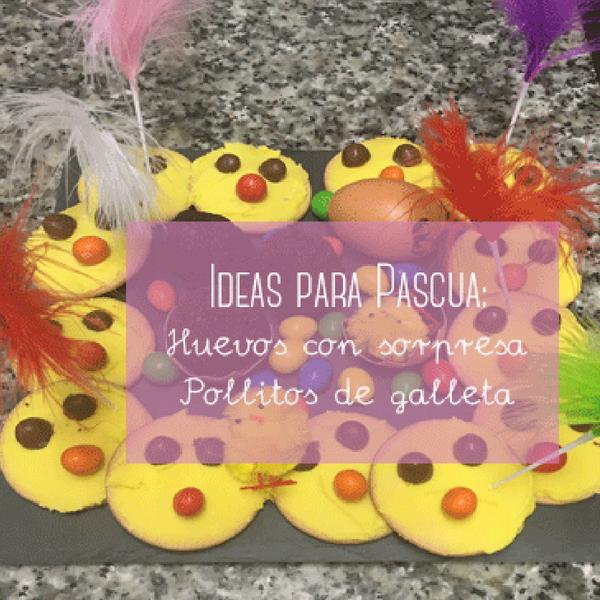Ideas para Pascua: Huevos sorpresa con pollitos de galleta