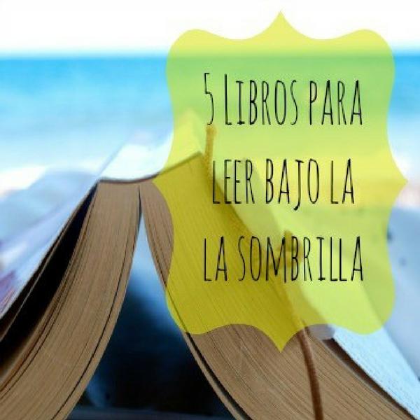 5 libros para leer bajo la sombrilla (para profes y padres en apuros)