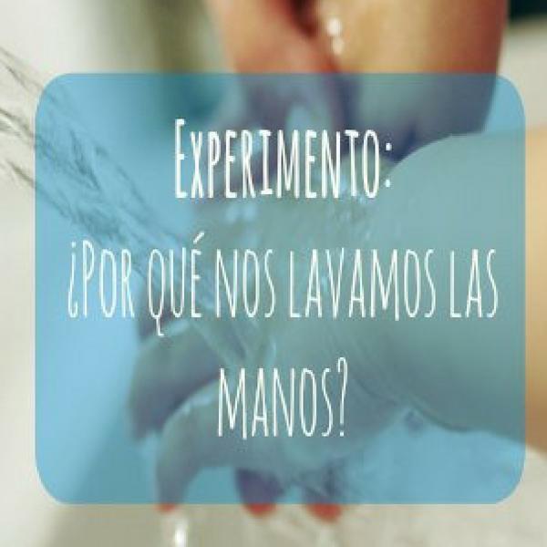 Experimento: ¿Por qué nos lavamos las manos?
