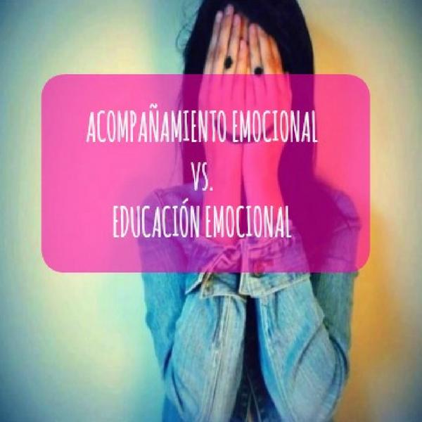 Acompañamiento emocional Vs Educación emocional