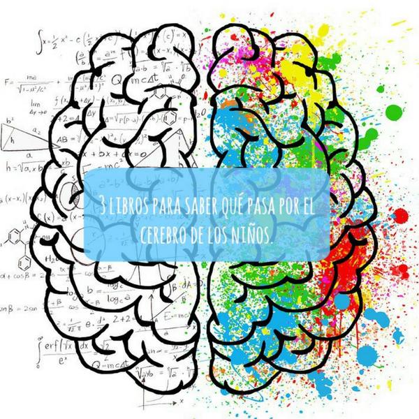 3 libros para saber qué pasa por el cerebro de los niños