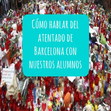 Cómo hablar del atentado de Barcelona con nuestros alumnos