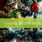 5 juegos en familia para Navidad