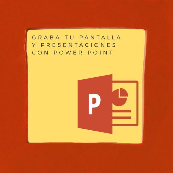 Graba tu pantalla y presentaciones con Power Point